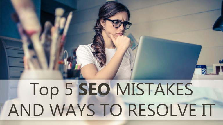 Top 5 SEO Mistakes And Ways To Resolve It