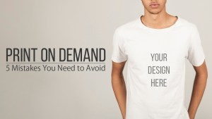 Print on Demand 5 Mistakes You Need to Avoid