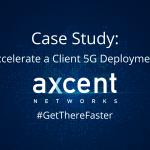 Case Study: Accelerate a Client's 5G Deployment