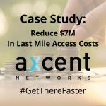 Case Study: Reduce $7M in Last Mile Access Costs