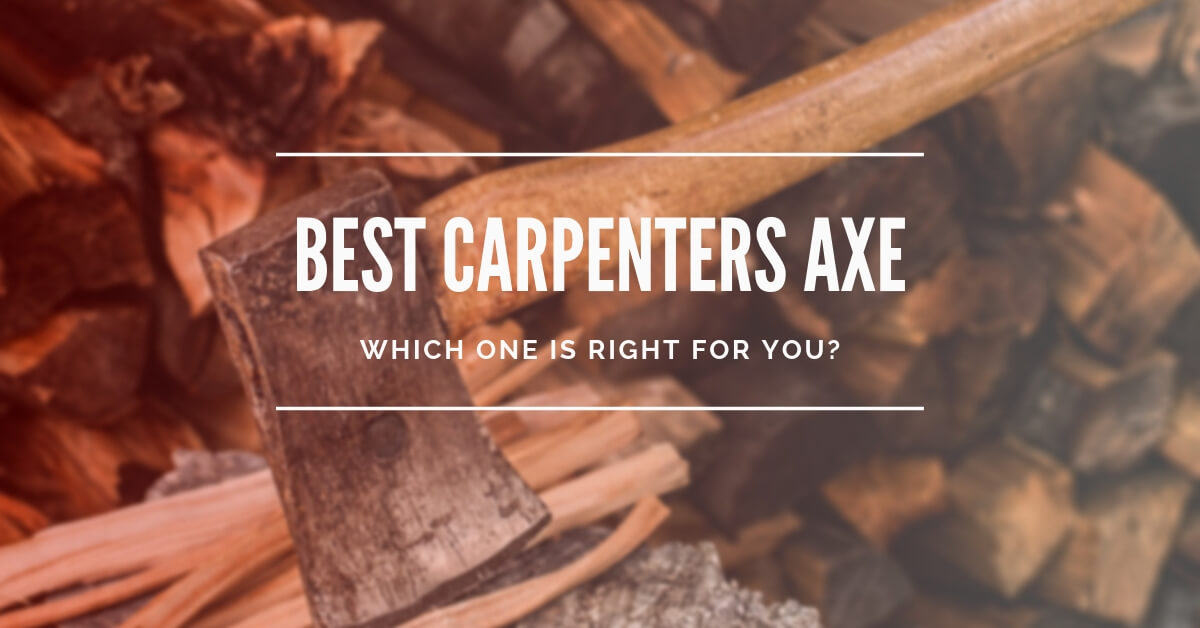 Best Carpenter's Axes for 2019 | Reviews by Axe & Answered