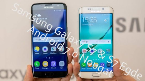 Samsung Galaxy S7 & S7 Edge to get Android 7 0 Nougat sooner then