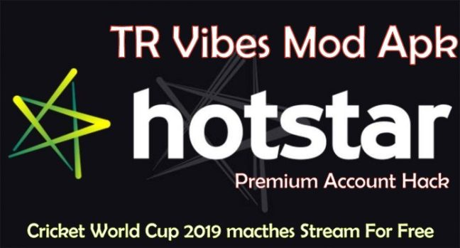 Hotstar premium TR Vibes Mod apk for Cricket World Cup 2019 matches
