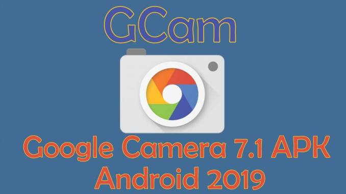 Google Camera 7.1 Apk for Android October 2019