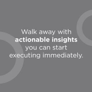Walk away with actionable insights you can start executing immediately.