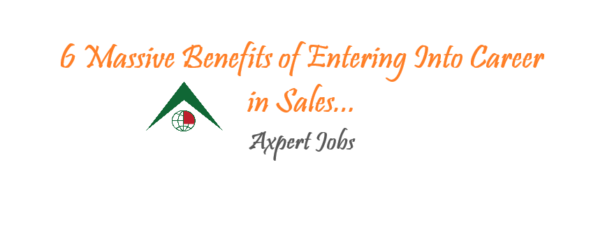 6 Massive Benefits of Entering Into Career in Sales