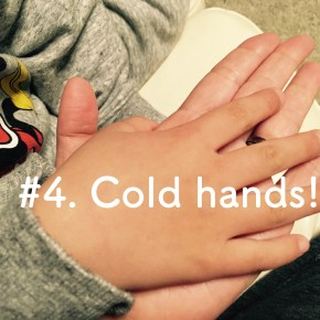 #4 cold hands!