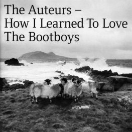 Day 10-The Auteurs How I Learned To Love The Bootboys-A Year In The Country