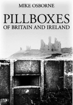 Mike Osborne-Pillboxes Of Britain and Ireland-Subterrania Britannica-A Year In The Country