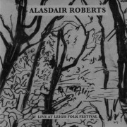 Stone Tape Recordings-Alasdair Roberts-Live At Leigh Folk Festival-A Year In The Country