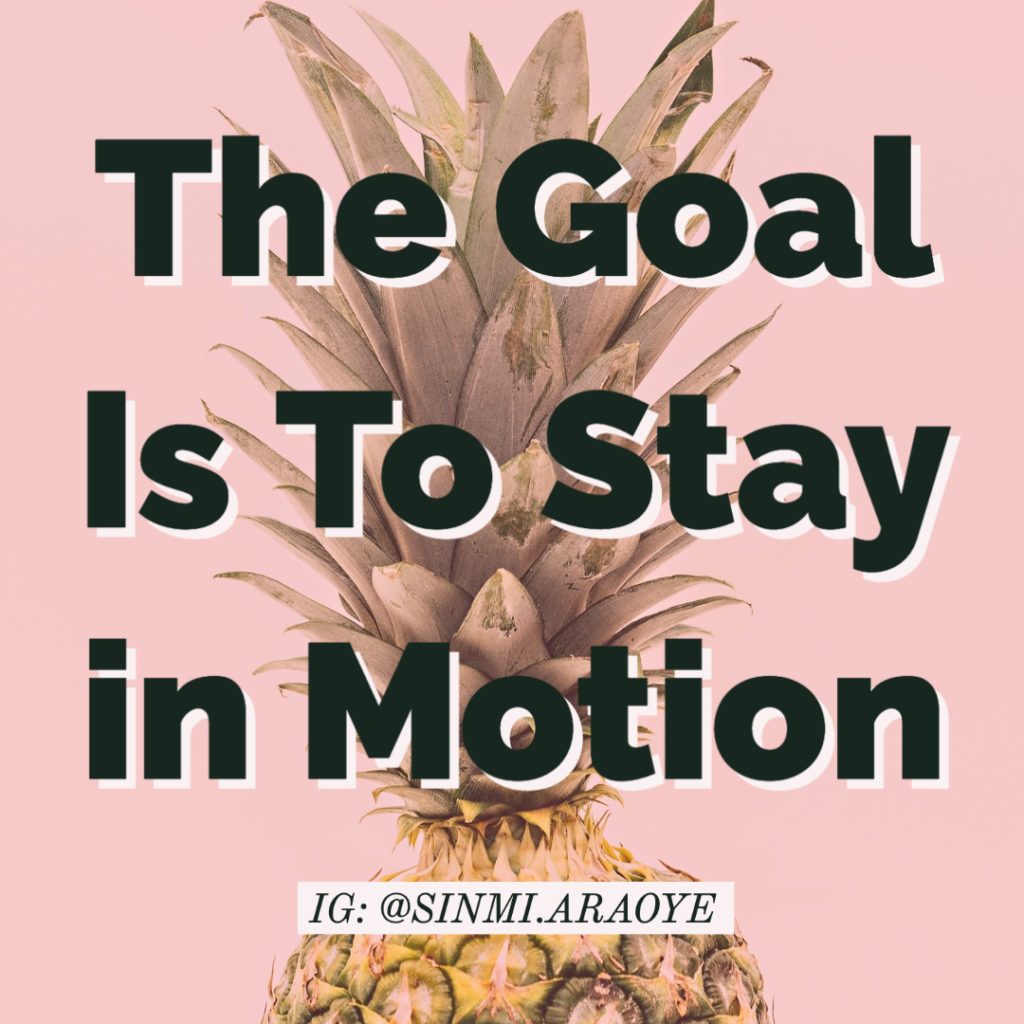 The Goal Is to Stay in Motion