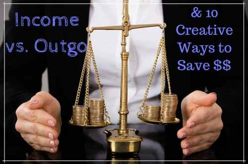 Income vs. Outgo & 10 Ways to Substantially Save Money Each Month