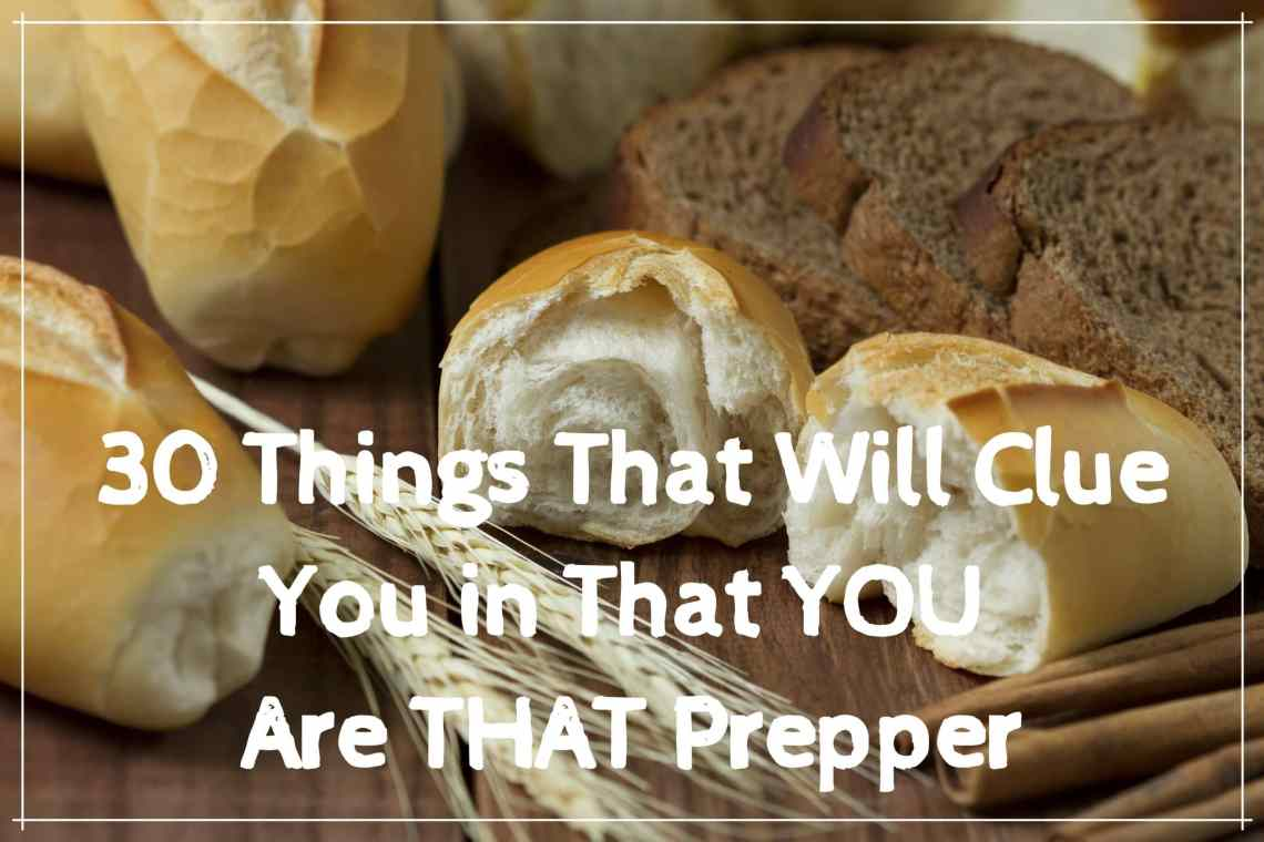30 Things That Will Clue You In That YOU Are THAT Prepper