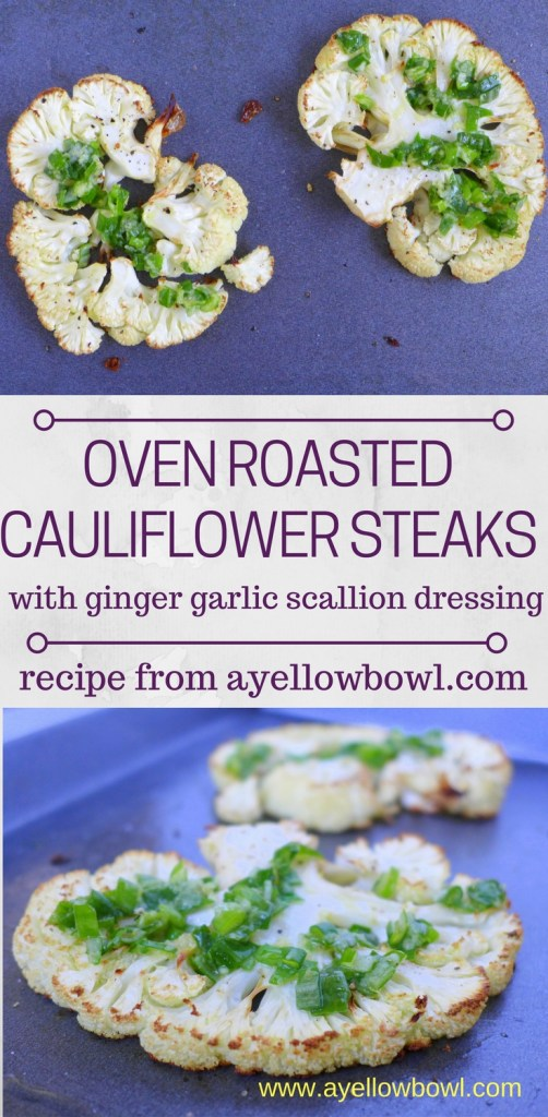 Oven Roasted Cauliflower Steaks with ginger garlic scallion dressing