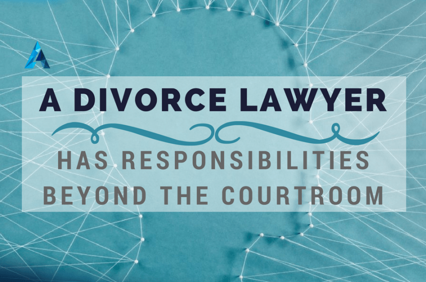 A Divorce Lawyer Has Responsibilities Beyond The Courtroom
