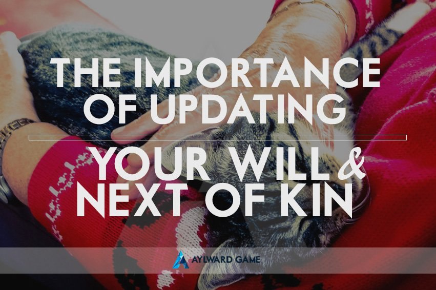 The Importance of Updating Your Will and Next-of-kin