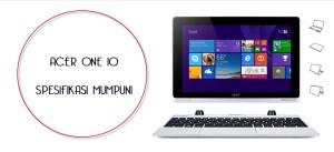 Spesifikasi Mumpuni Acer One 10 Yang Perlu di Perhitungkan