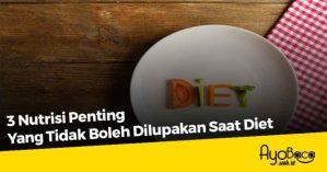 3 Nutrisi Penting Yang Tidak Boleh Dilupakan Saat Diet