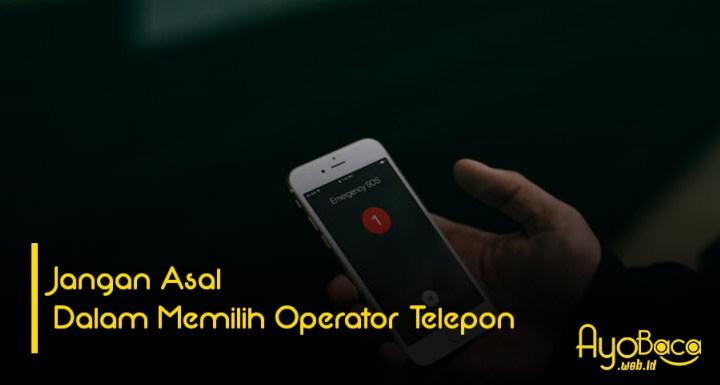 Jangan Asal Dalam Memilih Operator Telepon