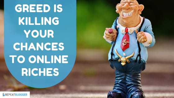 greed is killing your chances to online riches image