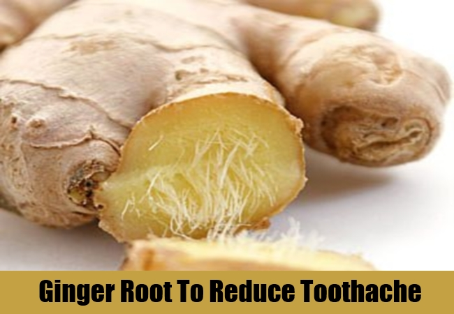Ginger Root To Reduce Toothache