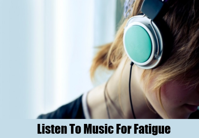 Listen To Music For Fatigue