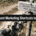 5 Content Marketing Shortcuts That Cost You in the Long Run