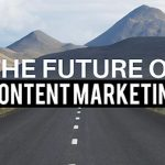 The Future of Content Marketing Now And In 2019