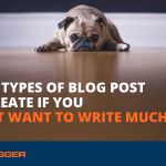 Four Types of Blog Post to Create if You Don't Want to Write Much