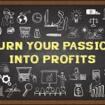 Turn Your Passion Into Profits with These 5 Simple Steps