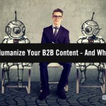 5 Ways to Humanize Your B2B Content Marketing – And Why It Matters