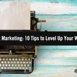 B2B Content Marketing: 10 Tips to Level Up Your Writing Skills
