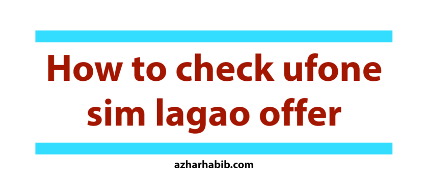 how to check ufone sim lagao offer
