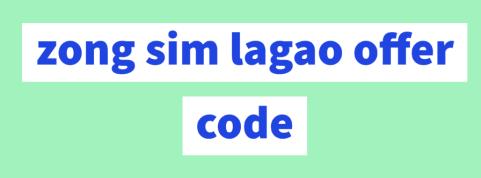 zong sim lagao offer code