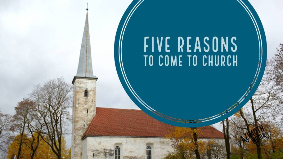 Five Reasons to Come to Church