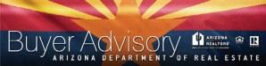 The Buyer Advisory from the Arizona Department of Real Estate Arizona Association of REALTORs