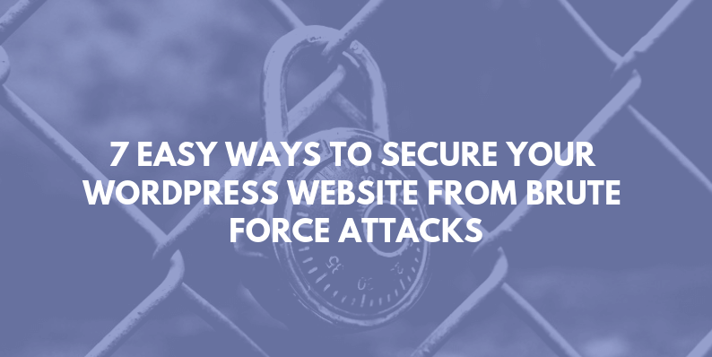 7 Simple Ways to Secure Your WordPress Website from Brute Force Attacks