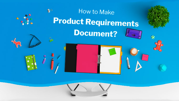 How To Write a Good Product Requirements Document