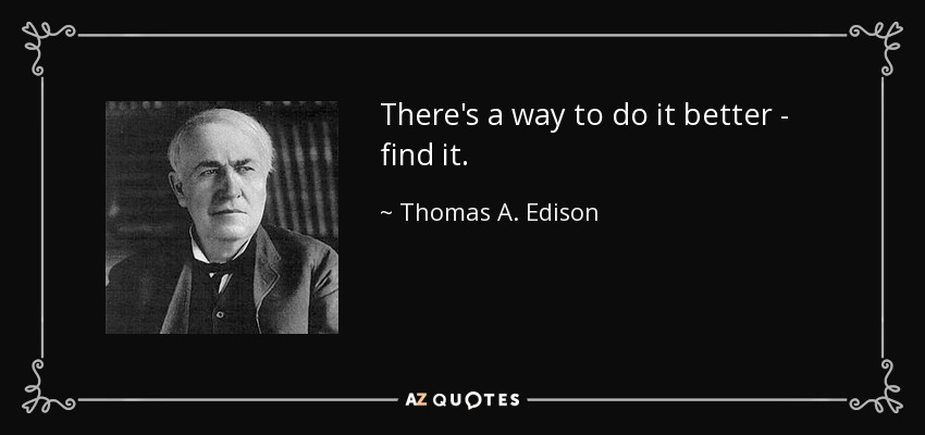 Thomas A Edison Quote There's A Way To Do It Better