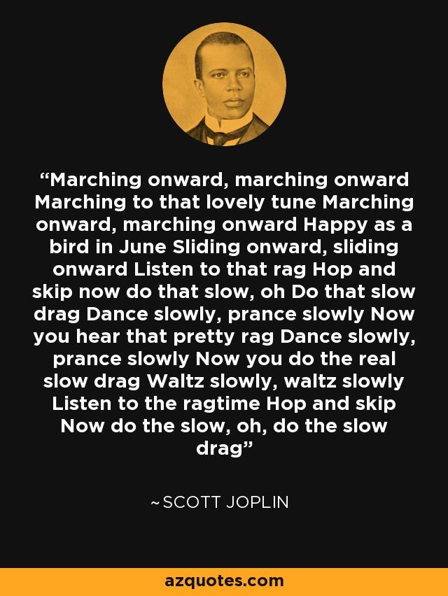 Scott Joplin Quotes : scott, joplin, quotes, Scott, Joplin, Quote:, Marching, Onward,, Onward, Lovely, Marching...
