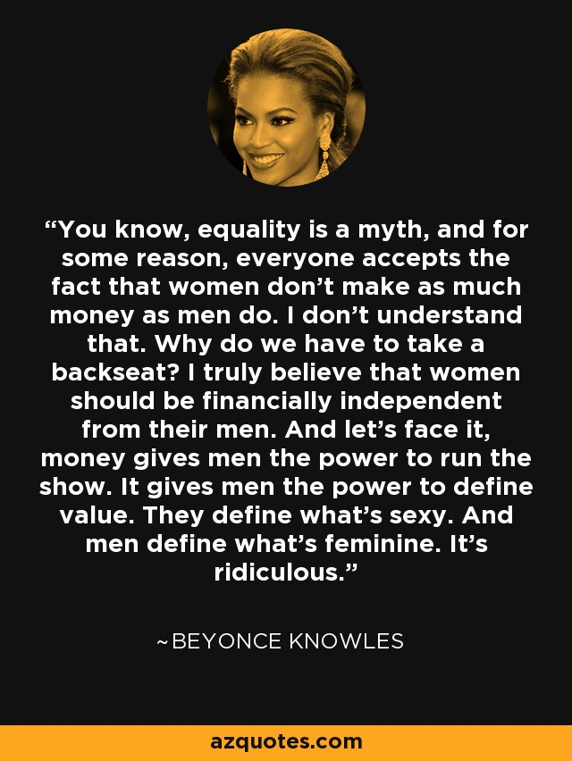 Financially Independent Woman Quotes : financially, independent, woman, quotes, Beyonce, Knowles, Quote:, Know,, Equality, Myth,, Reason...