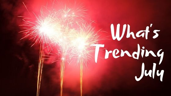 What's trending in July