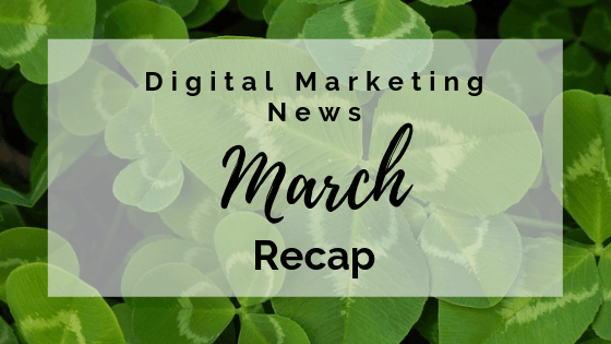 Digital Marketing & Social Media News March Recap