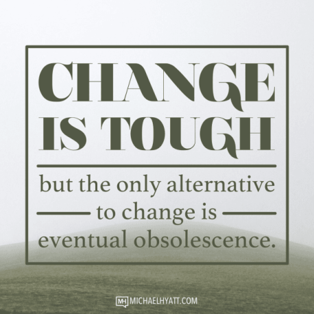 Change is tough, get over it!