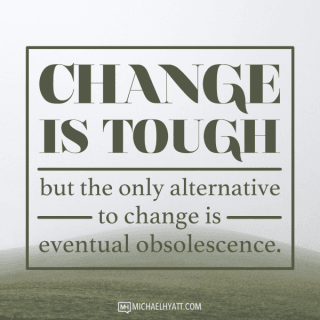 Change is tough, but the alternative is obsolesence
