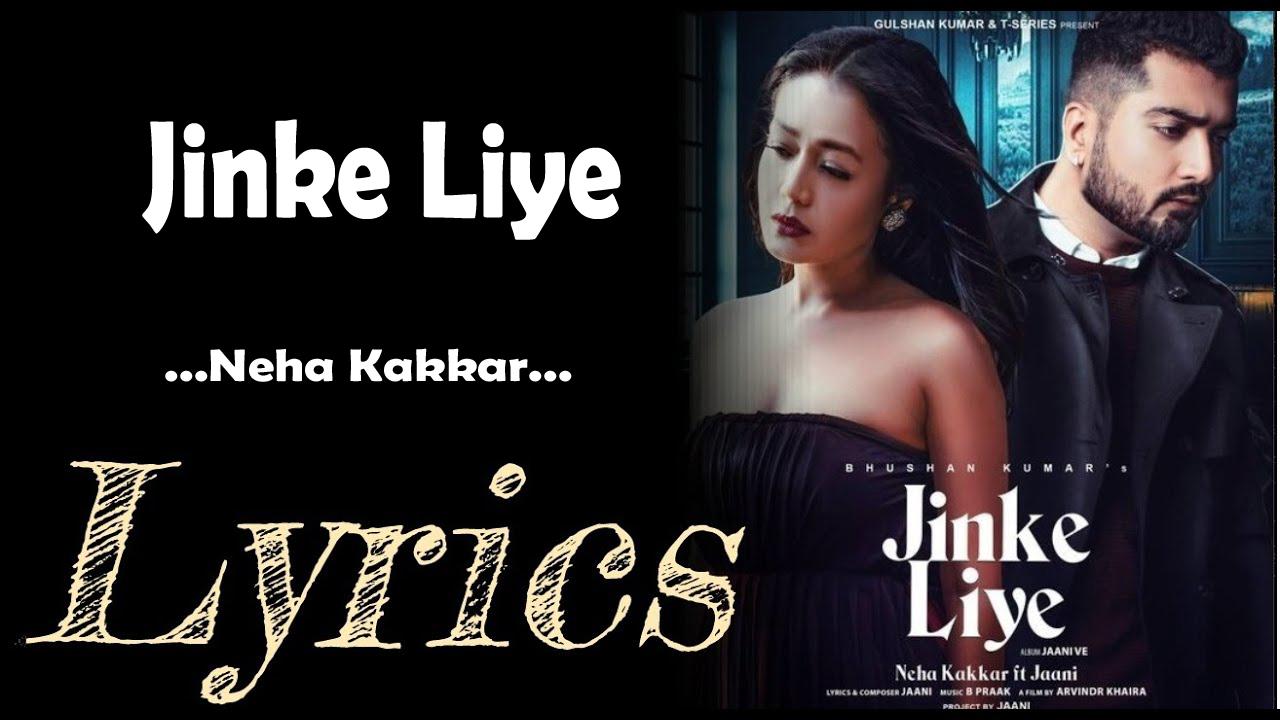 Jinke Liye lyrics in Hindi and Jinke Liye lyrics in English. Jinke Liye is a song from the album Jaani Ve featuring Neha Kakkar and Jaani. This song is also searched as Jinke Liye song lyrics and Jinke Liye Neha Kakkar lyrics