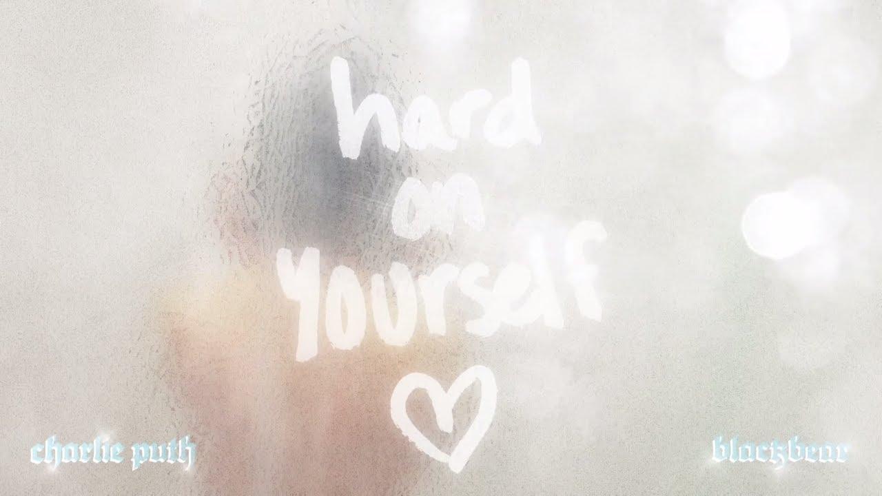 Hard On Yourself Lyrics - Charlie Puth, BlackBear