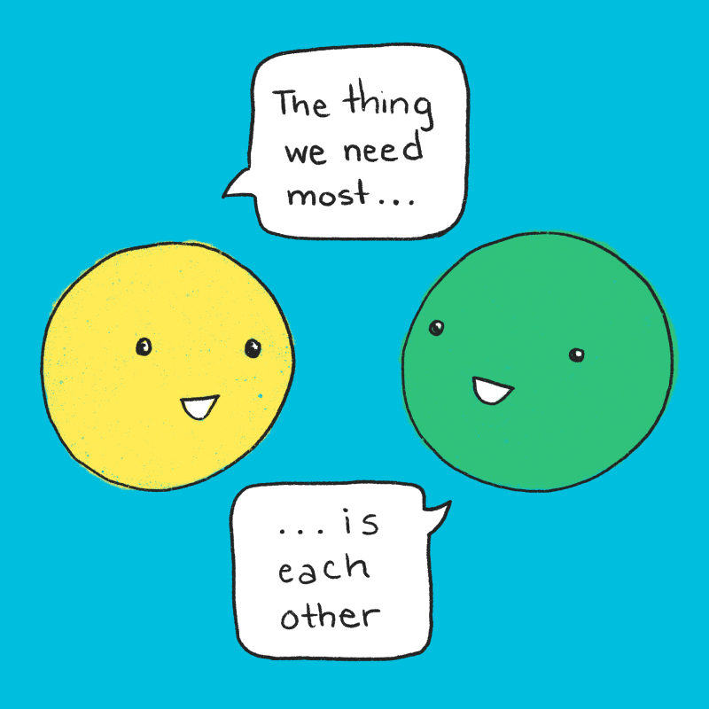 The thing we need most… is each other