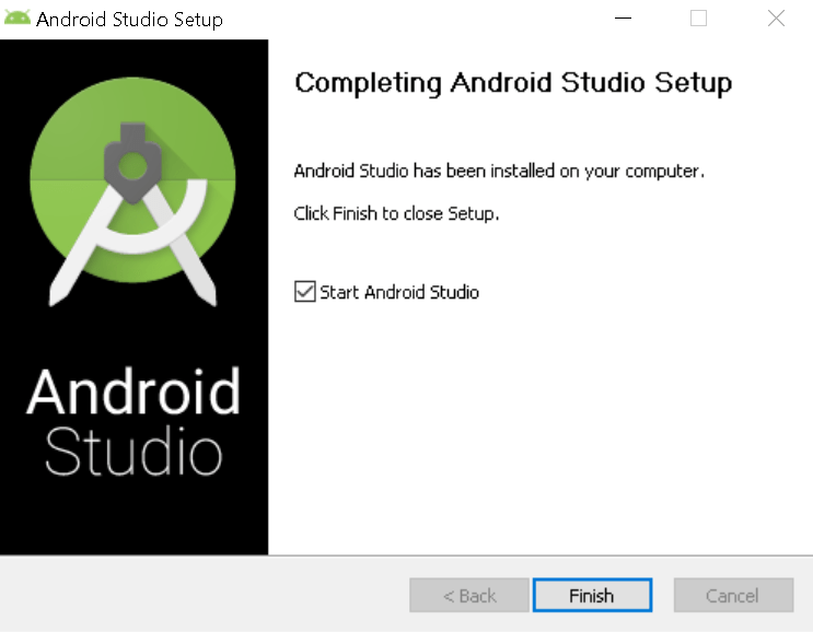 Machine generated alternative text: Android Studio Setup  Android  Studio  x  Completing Android Studio Setup  Android Studio has been installed on your computer.  Click Finish to close Setup.  Start Android Studio  < Back  Finish  Cancel