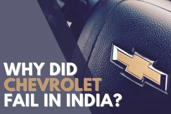 Why Chevrolet failed in India?